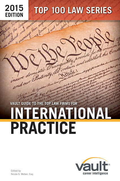 Vault Guide to the Top Law Firms for International Practice, 2015 Edition