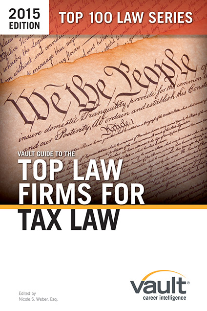Vault Guide to the Top Law Firms for Tax Law, 2015 Edition