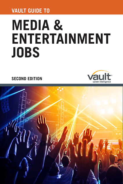Vault Guide to Media and Entertainment Jobs, Second Edition