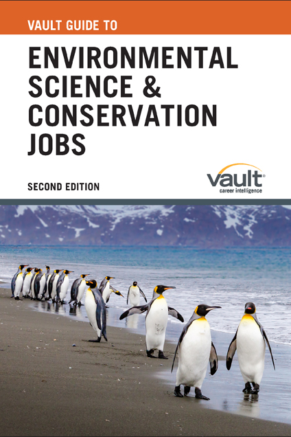 Vault Guide to Environmental Science and Conservation Jobs, Second Edition