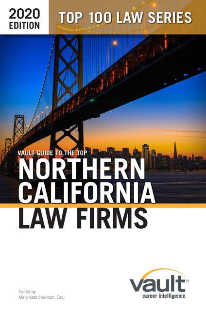 Vault Guide to the Top Northern California Law Firms, 2020 Edition