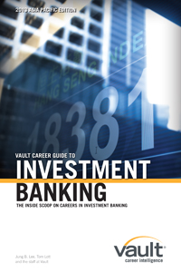 Vault Career Guide to Investment Banking, 2013 Asia Pacific Edition