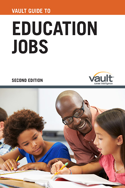 Vault Guide to Education Jobs, Second Edition
