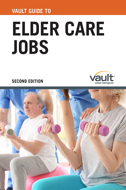 Vault Guide to Elder Care Jobs, Second Edition